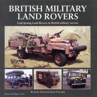 Taylor, J./Fletcher, G.: British Military Land Rovers. Leaf-sprung Land Rovers in British military service
