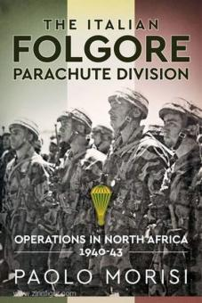Morisi, P.: The Italian Folgore Parachute Division. Operations in North Africa 1940-43