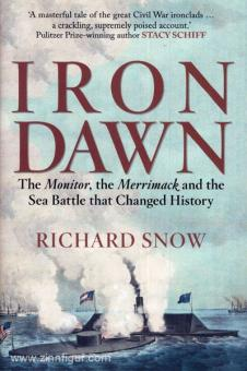 """Snow, R.: Iron Dawn. The """"Monitor, the """"Merrimack"""" and the Sea Battle that changed History"""