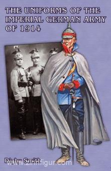 Smith, D.: The Uniforms of the Imperial German Army of 1914