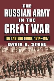 Stone, D. R.: The Russian Army in the Great War. The Eastern Front, 1914-1937