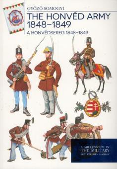 Somogyi, G: The Honved Army 1848-1849. A Honvédsereg 1848-1849