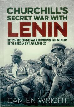 Wright, D.: Churchill's secret War with Lenin. British and Commonwealth Military Intervention in the Russian Civil War, 1918-20