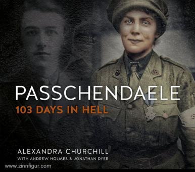 Churchill, A./Holmes, A./Dyer, J.: Passchendaele. 103 Days in Hell