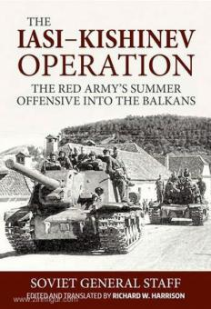 Harrison, R. (Hrsg.): The Iasi-Kishinev Operation. The Red Army's Summer Offensive into thze Balkans