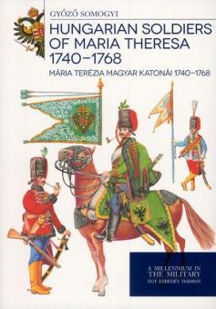Somogyi, G.: Hungarian Soldiers of Maria Theresia 1740-1768. Maria Terezia Magyar Katonai 1740-1768