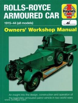 Fletcher, D.: Rolls-Royce Armoured Car 1915-44 (all models). Owner's Workshop Manual. An insight into the design, construction and operation of the legendary armoured patrol vehicle in two world wars
