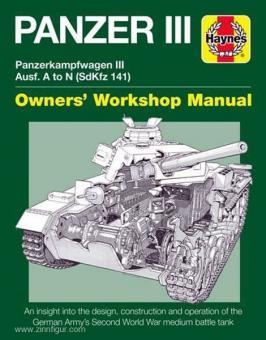 Hayton, M./Taylor, D.: Panzer III. Panzerkampfwagen III Ausf. A to N (Sd.Kfz. 141). Owners' Workshop Manual. An insight into the design, construction and operation of the German Army's Second World War medium battle tank