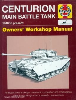 Dunstan, S.: Centurion Main Battle Tank 1946 to present. Owners' Workshop Manual. An insight into design, construction, operation and maintenance of the British Army's most successful post-war tank