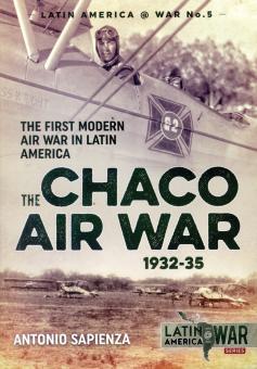 Sapienza, Antonio: The Chaco Air War 1932-35. The First Modern Air War in Latin America