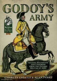 Esdailes, Charles/Perry, Alan: Godoy's Army. Spanish Regiments and Uniforms from the Estado Militar of 1800