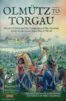 Cogswell, Nigel: Olmütz to Torgau. Horace St Paul and the Campaigns of the Austrian Army 1758-60