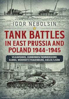 Nebolson, Igor: Tank Battles in East Prussia and Poland 1944-1945. Vilkavishkis, Gumbinnen/Nemmersdorf, Elbing, Wormditt/Frauenburg, Kielce/Lisow