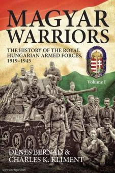 Bernád, Démes/Kliment, Charles: Magyar Warriors. The History of the Royal Hungarian Armed Forces, 1919-1945. Band 1