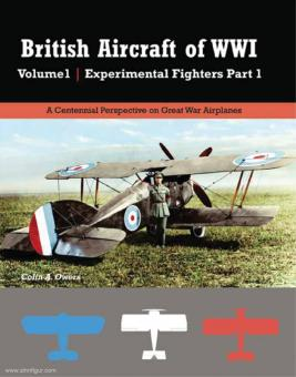 Owers, Colin, A.: British Aircraft of WWI. Band 1: Experimental Fighters. Teil 1