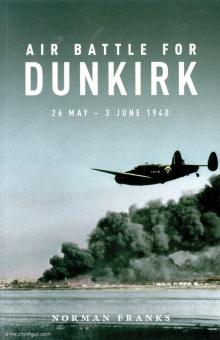 Franks, Norman: Air Battle for Dunkirk. 26 May - 3 June 1940