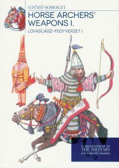 Somogyi, Gyözö: Horse Archers' Weapons. Band 1