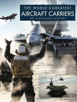 Ross, David: The World's Greatest Aircraft Carriers. An illustrated Story