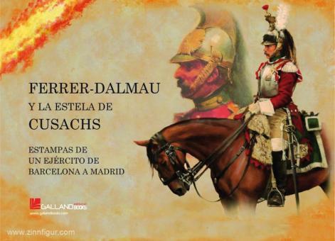 Ferrer-Dalmau, Augusto: Ferrer-Dalmau y la Estela de Cusachs. Estampas de un Ejército de Barcelona a Madrid