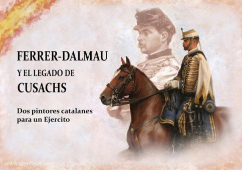 García, Germán Segura/Monge, Enrique Sanz/Acosta, José Manuel G. u.a.: Ferrer-Dalmau y el Legado de Cusachs: Dos Pintores Catalanes para un Ejército