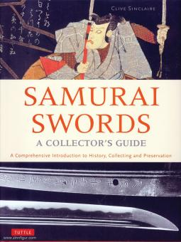 Sinclaire, Clive: Samurai Swords. A Collector's Guide. A Comprehensive Introduction to History, Collecting and Preservation