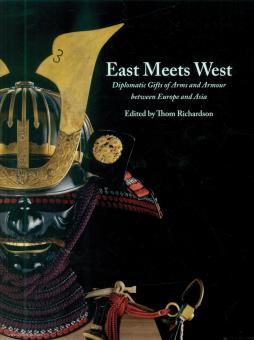 Richardson, Thom (Hrsg.): East Meets West. Diplomatic Gifts of Arms and Armour between Europe and Asia