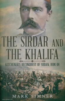 Simner, Mark: The Sirdar and the Khalifa. Kitchener's Reconquest of Sudan, 1896-98