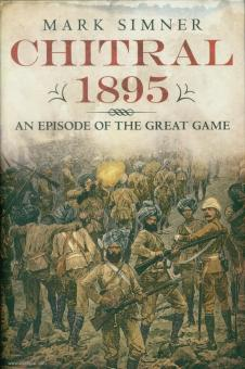 "Simner, Mark: Chitral ""1895"". An Episode of the Great Game"