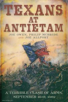 Owen, Joe/McBride, Philipp/Allport, Joe: Texans at Antietam. A terrible Clash of Army, September 16-17, 1862