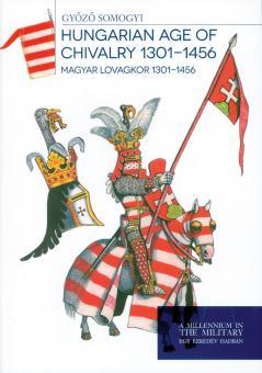 Somogyi, Gyözö: Hungarian Age of Chivalry 1301-1456. Magyar Lovagkor 1301-1456