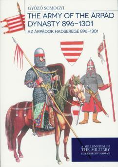 Somogyi, Gyözö: The Army of the Apád Dynasty 896-1301. Az Árpádok Hadserege 896-1301