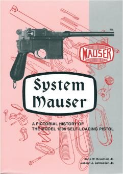 Breathed Jr., John W./Schroeder Jr., Joseph J.: System Mauser. A Pictorial History of the Model 1896 self-loading Pistol