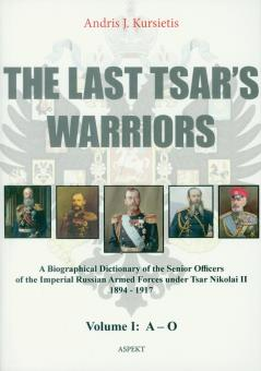 Kursietis, Andris J.: The last Tsar's Warriors. A Biographical Dictionary of the Senior Officers of the Imperial Russian Armed Forces under Tsar Nikolai II 1894-1917. Band 1: A-O