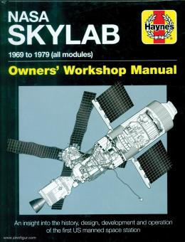 NASA Skylab. 1969 to 1979 (all modules). Owner's Workshop Manual. An insight into the history, design, development and operation of the first US manned space station