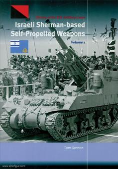 Gannon, Tom: Israeli Sherman-based Self Propelled Weapons. Volume 1
