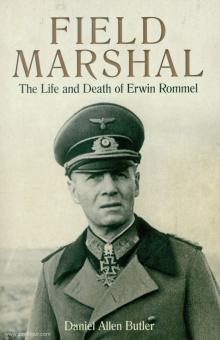 Butler, Daniel Allen: Field Marshall. The Life and Death of Erwin Rommel