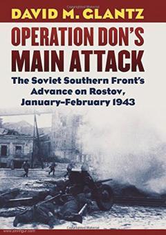 Glantz, David M.: Operation Don's Main Attack. The Soviet Southern Front's Advance on Rostov, January-February 1943