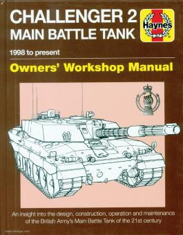 Taylor, Chris: Challenger 2 Main Battle Tank. 1998 to the present. Owner's Workshop Manual. An insight into the design, construction, operation and maintenance of the British Army's Main Battle Tank of the 21st century