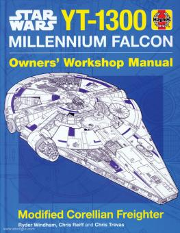 Wyndham, Ryder/Reiff, Chris/Trevas, Chris: Corellian Freighter YT-1300. Including Millenium Falcon (all variants). Owner's Workshop Manual