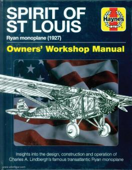 Marriott, Leo: Spirit of St. Louis. Ryan Monoplane (1927). Owner's Workshop Manual. Insigjhts into the design, construction and operation Charles A. Lindbergh's famous transatlantic Ryan Monoplan