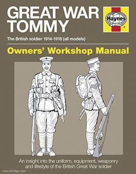 Doyle, Peter: Great War Tommy. The British soldier 1914-18 (all models. Owner's Workshop Manual. An insight into the uniform, equipment, weaponry and Lifestyle of the british Great war soldier