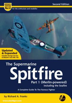 Franks, Richard A.: The Supermarine Spitfire. Part 1: Merlin-powered, including the Seafire. A complete Guide to the famous Fighter