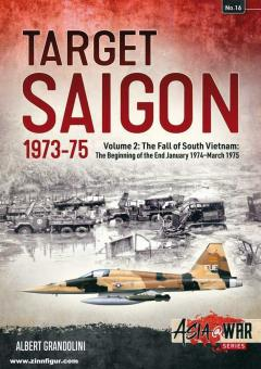 Grandolini, Albert: Target Saigon 1973-75. Band 2: The Fall of South Vietnam: The Beginning of the End. January 1974 - March 1975