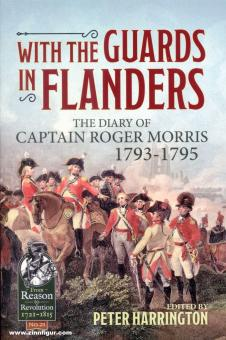 Harrington, Peter (Hrsg.): With the Guards in Flanders. The Diary of Captain Roger Morris 1793-1795