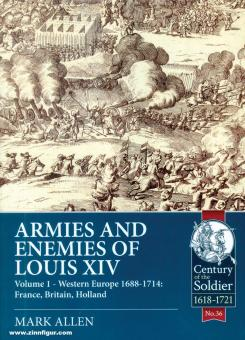 Allen, Mark: Armies and Enemies of Louis XIV. Band 1: Western Europe 1688-1714 - France, Great Britain, Holland