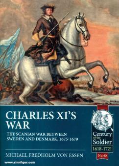 Essen, Michael Fredholm von: Charles XI's War. The Scanian War between Sweden and Denmark, 1675-1679