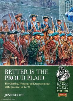 Scott, Jenn: Better is the Proud Plaid. The Clothing, Weapons, and Accoutrements of the Jacobites in the '45