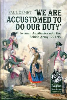 """Demet, Paul: """"We are accustomed to do our Duty"""". German Auxiliaries with the british Army 1793-95"""