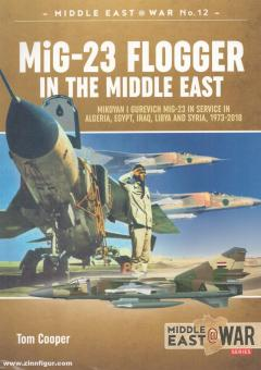Cooper, Tom: MiG-23 Flogger in the Middle East. Mikoyan i Gurevich MiG-23 in Service in Algeria, Egypt, Iraq, Libya and Syria, 1973 until today