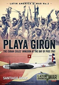 Rivas, Santiago: Playa Girón. The Cuban Exiles' Invasion at the Bay of the Pigs